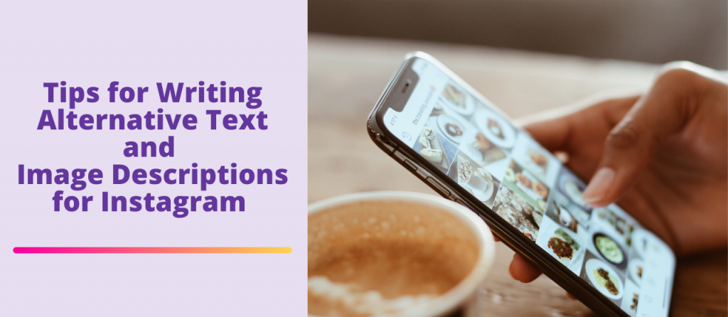 Hand holding phone with Instagram next to cup of coffee. Text overlay: Tips for Writing Alternative Text and Image Descriptions for Instagram